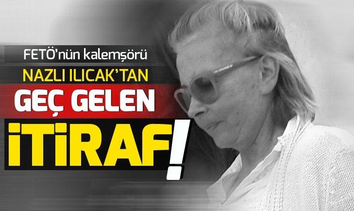Tutuklu sanık Nazlı Ilıcak'tan FETÖ itirafı: Faaliyetleri beni cezbetti! Aldandım