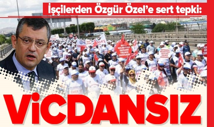 İşçilerden CHP'liÖzgür Özel'e tepki!