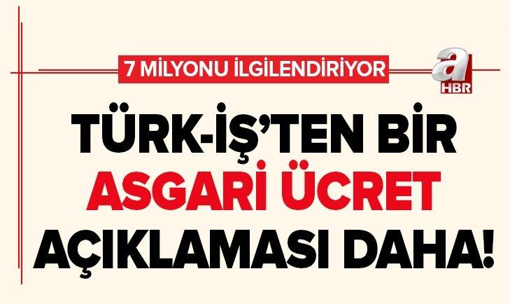 TÜRK-İŞ'TEN BİR ASGARİ ÜCRET AÇIKLAMASI DAHA!
