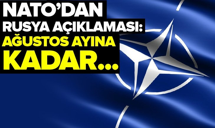 NATO'DAN RUSYA'YA MESAJ: AĞUSTOS'A KADAR...