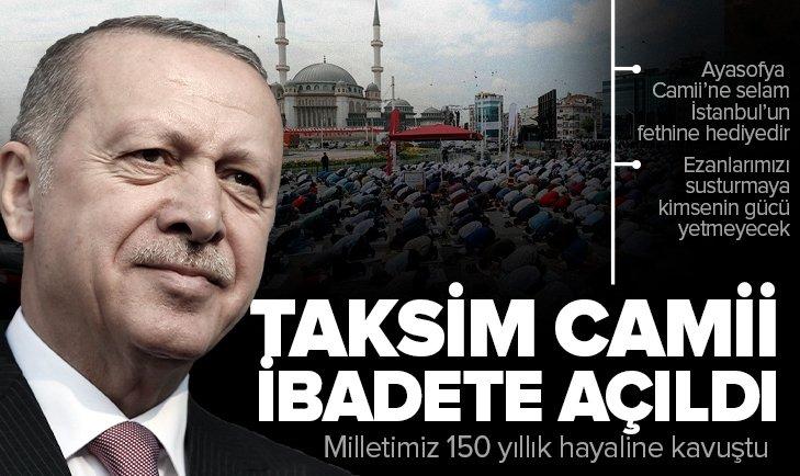 Taksim Camii açıldı! Başkan Erdoğan'dan flaş mesajlar