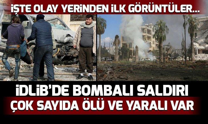 İDLİB'DE BOMBALI SALDIRI! ÇOK SAYIDA ÖLÜ VE YARALI VAR...