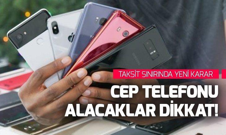 CEP TELEFONU TAKSİT SINIRINDA YENİ KARAR!