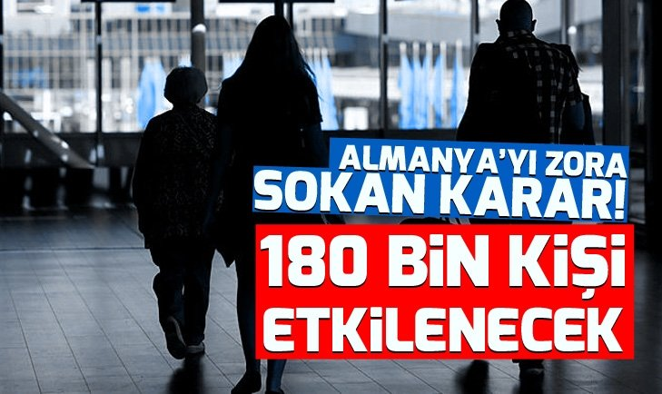ALMANYA'YI ZORA SOKAN KARAR! 180 BİN KİŞİ ETKİLENECEK