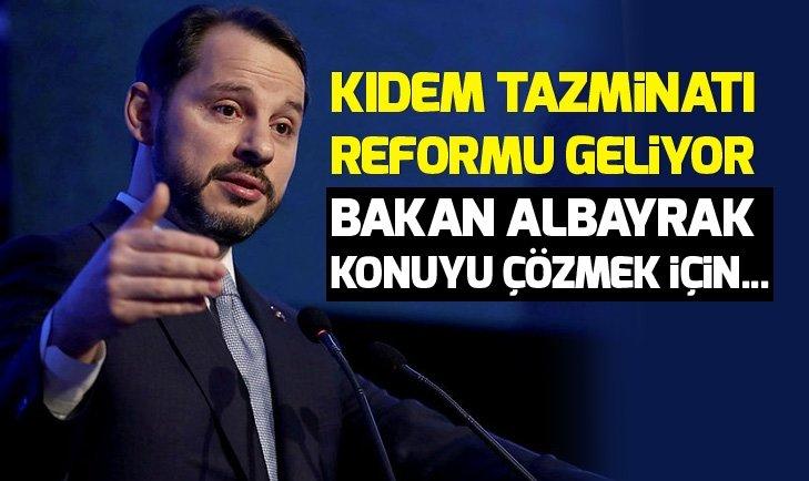 Kıdem tazminatı reformu geliyor! Bakan Berat Albayrak konuyu çözmek için...