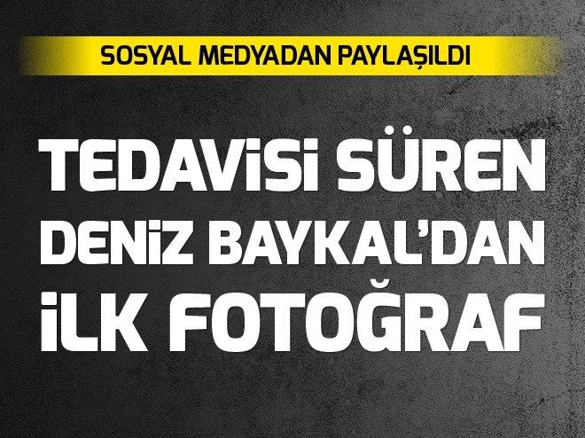 TEDAVİSİ SÜREN DENİZ BAYKAL'DAN İLK FOTOĞRAF