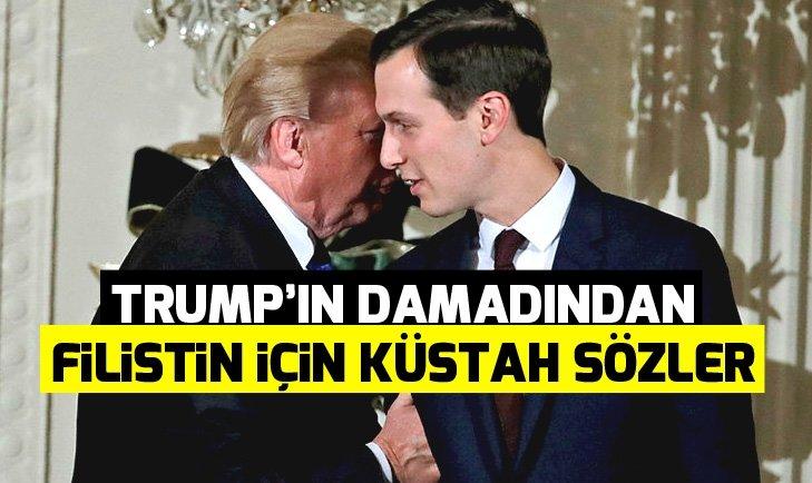 TRUMP'IN DAMADI KUSHNER'DEN FİLİSTİN İÇİN KÜSTAH SÖZLER!