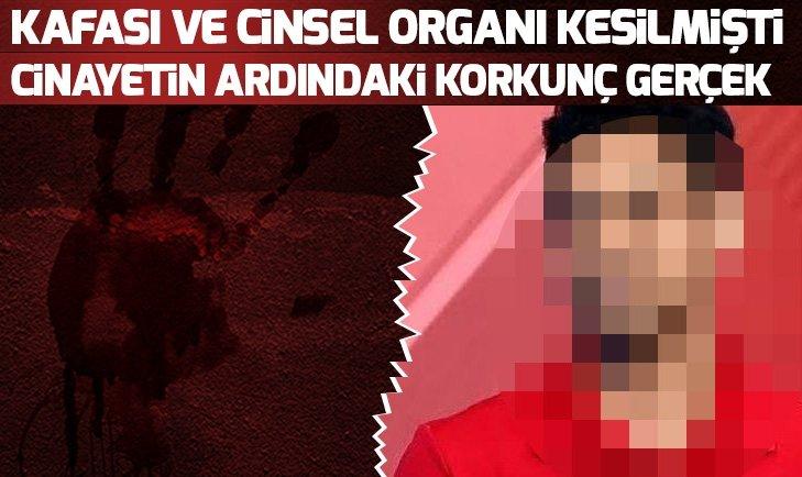 KAFASI VE CİNSEL ORGANI KESİLMİŞTİ!