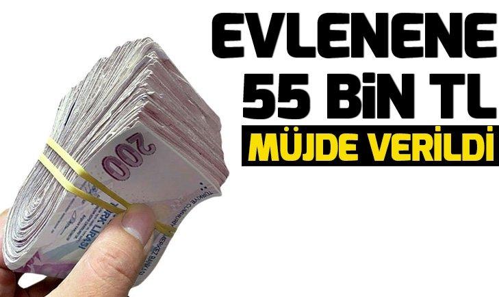 EVLENENE 55 BİN LİRA