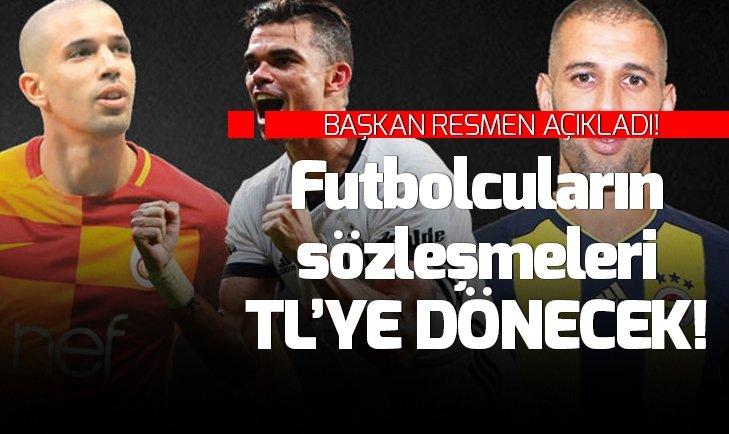 'TÜRK FUTBOLCULARIN SÖZLEŞMESİ TL'YE DÖNECEK'
