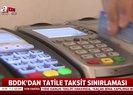 Son dakika haberi: BDDK'dan kredi kartında taksit sayısı açıklaması |Video
