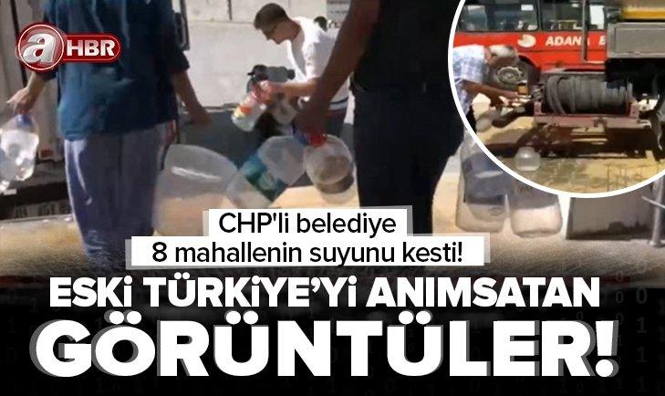 Eski Türkiye'yi anımsatan görüntüler! CHP'li belediye 8 mahallenin suyunu kesti!