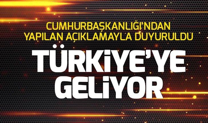 AÇIKLAMA AZ ÖNCE YAPILDI! TÜRKİYE'YE GELİYOR