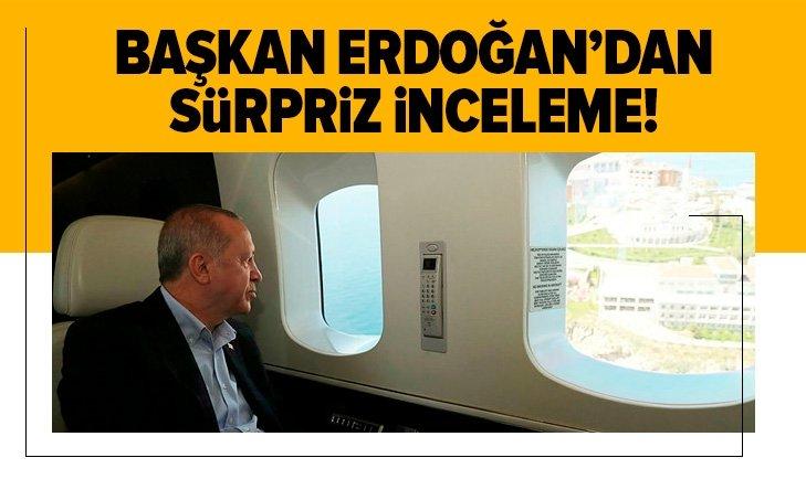 Başkan Erdoğan'dan sürpriz inceleme!