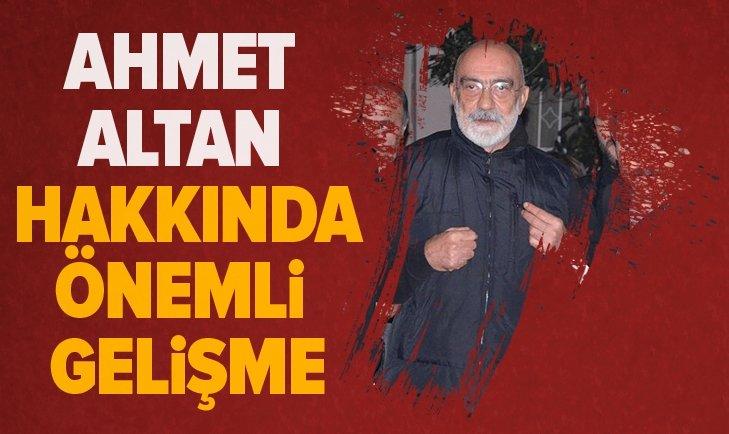 AHMET ALTAN HAKKINDA ÖNEMLİ GELİŞME!