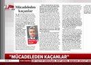 Mücadeleden Kaçanlar Sabah Gazetesi yazarı Hasan Basri Yalçın yazdı
