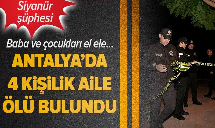 Antalya'da 4 kişilik aile ölü bulundu! Siyanür şüphesi...