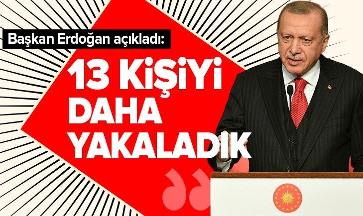 Başkan Erdoğan: 13 yakını elimizde