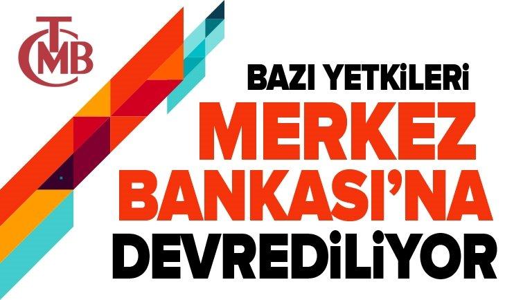 BDDK'NIN BAZI YETKİLERİ MERKEZ'E DEVREDİLİYOR