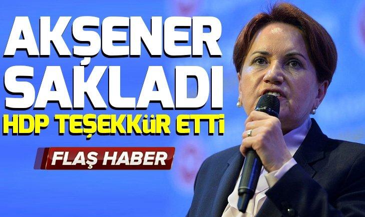 Meral Akşener sakladı! HDP teşekkür etti