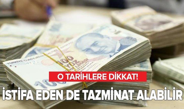 İSTİFA EDEN DE KIDEM TAZMİNATI ALABİLİR!