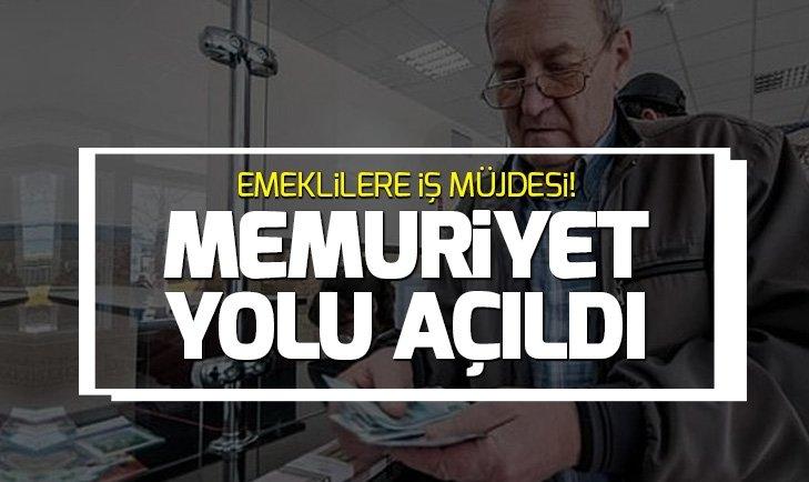 EMEKLİLERE MEMURİYET YOLU AÇILDI