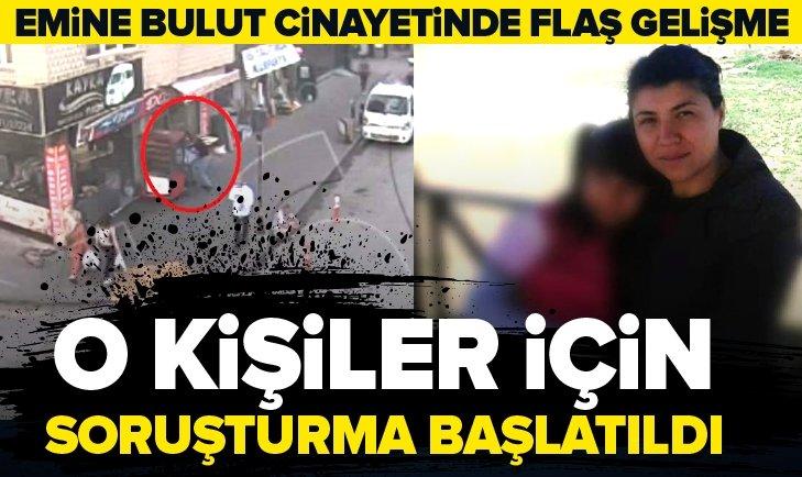 EMİNE BULUT CİNAYETİNDE YENİ GELİŞME! DÖRT POLİS İÇİN...