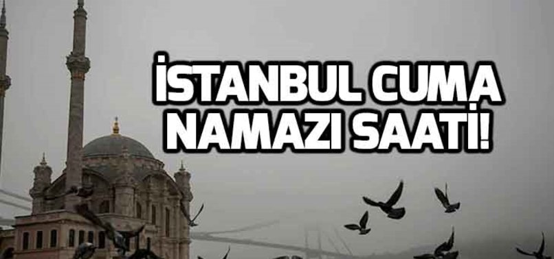 İSTANBUL'DA CUMA NAMAZI SAAT KAÇTA?