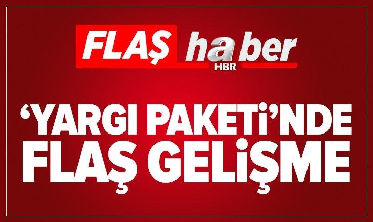 'YARGI PAKETİ'NDE FLAŞ GELİŞME!