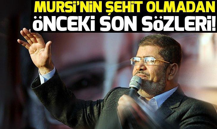 MURSİ'NİN ŞEHİT OLMADAN ÖNCEKİ SON SÖZLERİ!