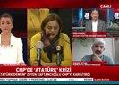 CHPde Atatürk krizi büyüyor!