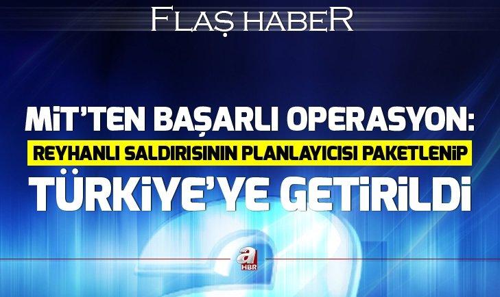 MİT'ten flaş operasyon: Reyhanlı saldırısının planlayıcısı Yusuf Nazik Türkiye'ye getirdi