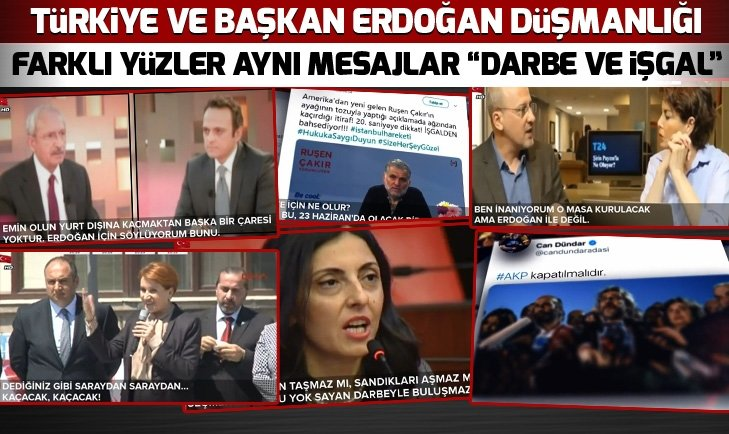 Türkiye ve Başkan Erdoğan düşmanlığı! Farklı yüzler aynı mesajlar darbe ve işgal