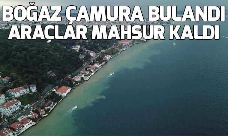 İSTANBUL'DA ŞİDDETLİ YAĞMUR! BOĞAZ ÇAMURA BULANDI, ARAÇLAR MAHSUR KALDI