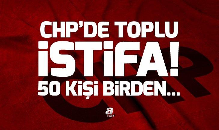 CHP'DE TOPLU İSTİFA! 50 KİŞİ BİRDEN...