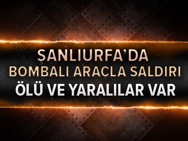 ŞANLIURFA'DA BOMBALI ARAÇLA SALDIRI!
