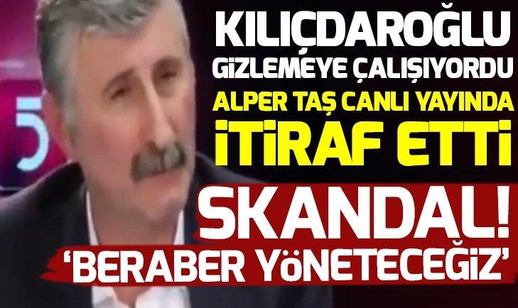 Kemal Kılıçdaroğlu gizlemeye çalışıyordu Alper Taş itiraf etti!