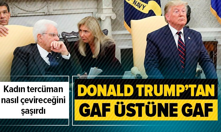 TRUMP'IN GAFLARI TERCÜMANI HAYRETE DÜŞÜRDÜ!