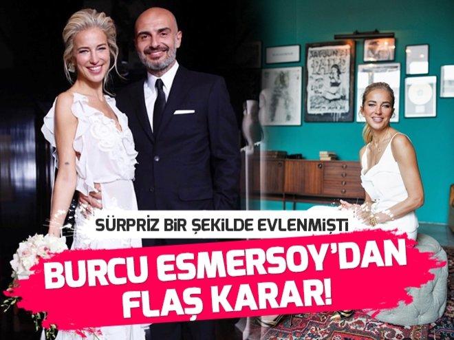 1 AY ÖNCE EVLENEN BURCU ESMERSOY'DAN FLAŞ KARAR