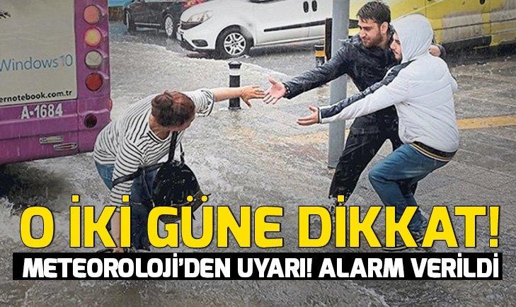 METEOROLOJİ'DEN ALARM VERİLDİ! 2 GÜN SÜRECEK...