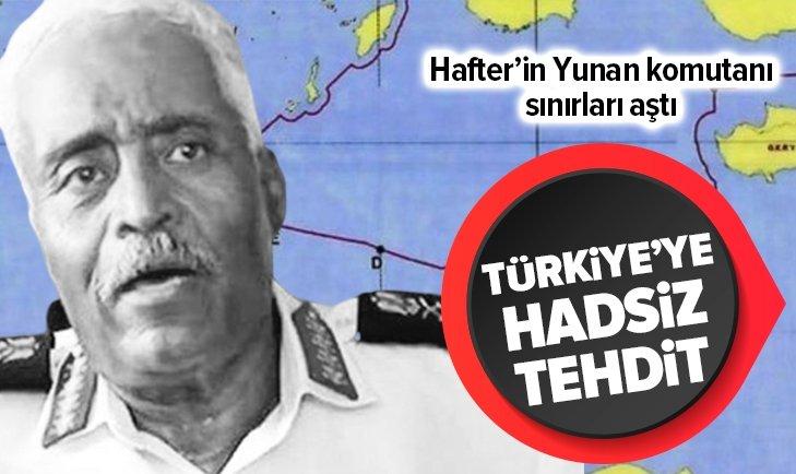 HAFTER'İN 'YUNAN' KOMUTANINDAN TÜRKİYE'YE HADSİZ TEHDİT!