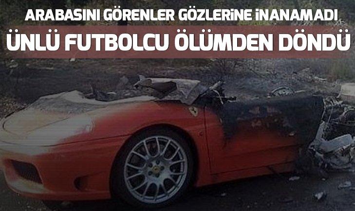 ÜNLÜ FUTBOLCU ÖLÜMDEN DÖNDÜ!