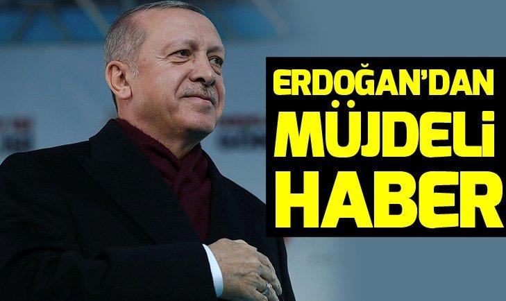 Başkan Erdoğan'dan müjdeli haber