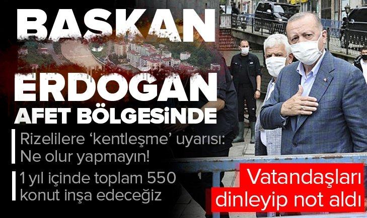 Başkan Erdoğan afet bölgesinde!