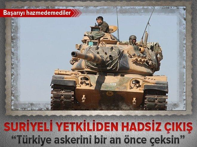 'TÜRKİYE ASKERLERİNİ SURİYE'DEN ÇEKSİN'