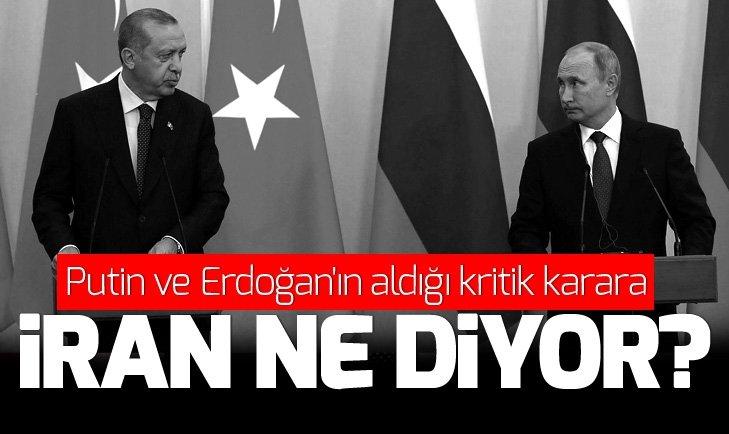 İran: Putin ve Erdoğan'ın aldığı İdlib kararı...