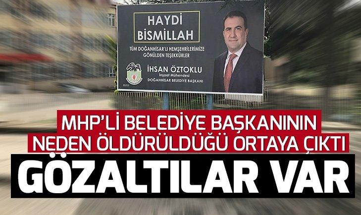 Konya'da Doğanhisar Belediye Başkanı MHP'li İhsan Öztoklu'nun neden öldürüldüğü ortaya çıktı