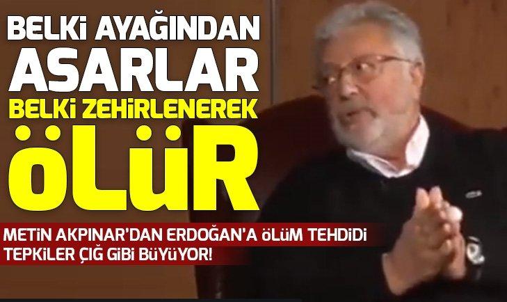 Metin Akpınar'dan 'Başkan Erdoğan' hakkında tehditkar sözler