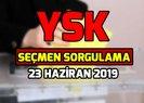 23 Haziran İstanbul seçimlerinde nerede oy kullanacağım? YSK seçmen sorgulama 2019 nasıl yapılır?