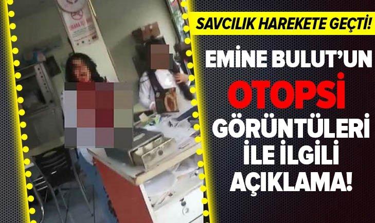 EMİNE BULUT'UN OTOPSİ GÖRÜNTÜLERİ İLE İLGİLİ BAŞSAVCILIK'TAN AÇIKLAMA!